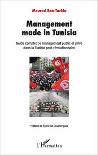 Mourad Ben Turkia - Management made in Tunisia - Guide complet de management public et privé dans la Tunisie post-révolutionnaire.