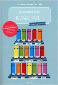 Mourad Benabdallah - Se soigner avec l'homéopathie - Ma petite pharmacie.