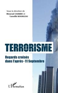 Mourad Chabbi et Taoufik Bourgou - Terrorisme - Regards croisés dans l'après-11 septembre.