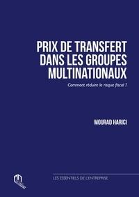 Mourad Harici - Prix de transfert dans les groupes multinationaux - Comment réduire le risque fiscal ?.
