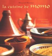 Mourad Mazouz - La cuisine de Momo. - Couscous, tagines et compagnie.