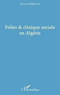 Mourad Merdaci - Folies & clinique sociale en Algérie.