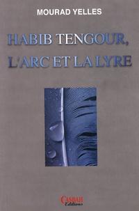 Mourad Yelles - Habib Tengour, l'arc et la lyre - Dialogues (1988-2004).