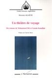Mourida Akaïchi - Un théâtre de voyage - Dix romans de Mohammed Dib et Gassan Kanafani.