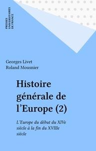 Mousnier et G Livet - Histoire générale de l'Europe  Tome 2 - L'Europe du début du XIV% à la fin du XVIIIJ siècle.