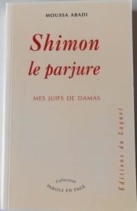 Moussa Abadi - Shimon, le parjure. - Mes juifs de Damas.