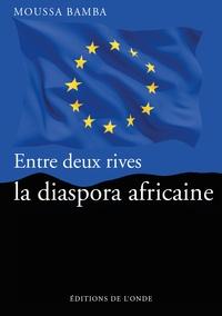 Entre deux rives, la diaspora africaine - Moussa Bamba pdf epub