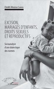 Moussa Camara - Excision, mariages d'enfants, droits sexuels et reproductifs - Socioanalyse d'une dialectique des normes.