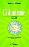 Moussa Dienne - L'islamisme Tome 1 : La question idéologique - L'humanisme.