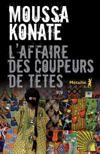 Moussa Konaté - L'affaire des coupeurs de têtes.