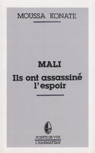 Moussa Konaté - Mali, il sont assassiné l'espoir - Réflexion sur le drame d'un peuple.