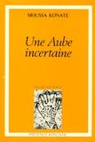 Moussa Konaté - Une aube incertaine.