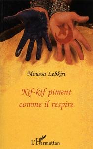 Moussa Lebkiri - Kif-kif piment comme il respire.