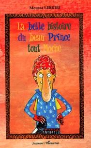 Moussa Lebkiri - La belle histoire du beau Prince tout Moche.