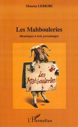 Moussa Lebkiri - Les Mahbouleries - Monologue à trois personnages.