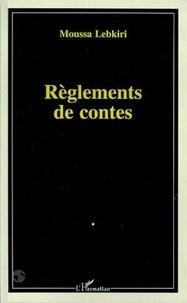 Moussa Lebkiri - Règlements de contes.
