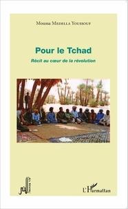 Moussa Medella Youssouf - Pour le Tchad - Récit au coeur de la révolution.