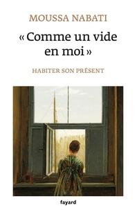 Moussa Nabati - Comme un vide en moi - Habiter son présent.
