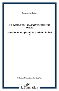 Moussa Ouédraogo - La communalisation en milieu rural - Les élus locaux peuvent-ils relever le défi?.