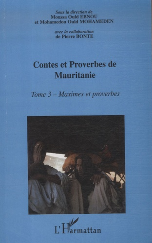 Moussa Ould Ebnou - Encyclopédie de la Culture populaire Mauritanienne, Contes et Proverbes de Mauritanie - Tome 3, Maximes et proverbes.