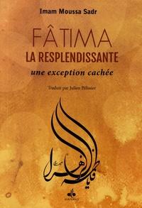 Moussa Sadr - Fâtima la resplendissante, une exception cachée.