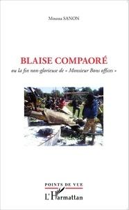 """Moussa Sanon - Blaise Compaoré ou la fin non-glorieuse de """"Monsieur Bons offices""""."""