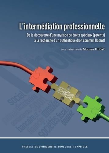 L'intermédiation professionnelle. De la découverte d'une myriade de droits spéciaux (patents) à la recherche d'un authentique droit commun (latent)