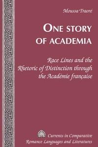 Moussa Traoré - One Story of Academia - Race Lines and the Rhetoric of Distinction through the Académie française.
