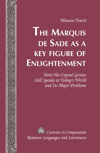 Moussa Traoré - The Marquis de Sade as a Key Figure of Enlightenment - How His Crystal Genius Still Speaks to Today's World and Its Major Problems.