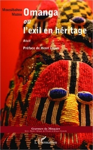 Moussibahou Mazou - Omanga ou l'exil en héritage.
