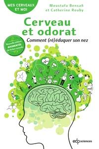 Moustafa Bensafi et Catherine Rouby - Cerveau et odorat - Comment (ré)éduquer son nez.
