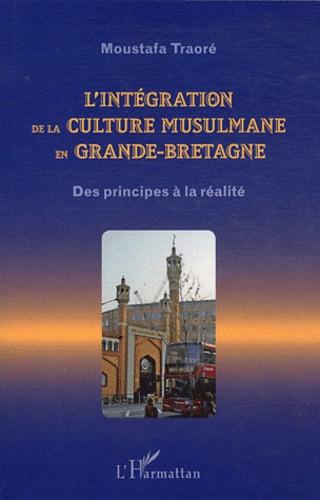 Moustafa Traoré - L'intégration de la culture musulmane en Grande-Bretagne - Des principes à la réalité.