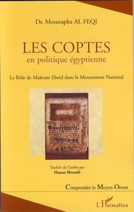 Moustapha Al Feqi - Les Coptes en politique égyptienne - Le Rôle de Makram Ebeid dans le Mouvement National.