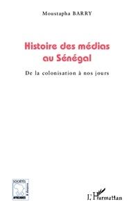 Moustapha Barry - Histoire des médias au Sénégal - De la colonisation à nos jours.