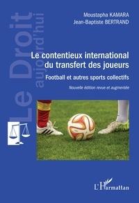 Moustapha Kamara et Jean-Baptiste Bertrand - Le contentieux international du transfert des joueurs - Football et autres sports collectifs.