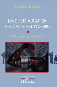 Moustapha Kassé - L'industrialisation africaine est possible - Quel modèle pour le Sénégal ?.