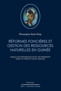 Moustapha Keïtadiop - Réformes foncières et gestion des ressources naturelles en Guinée - Enjeux de patrimonialité et de propriété dans le Timbi au Fouta Djalon.