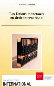 Moustapha Lô Diatta - Les Unions monétaires en droit international.