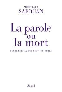 Moustapha Safouan - La parole ou la mort - Essai sur la division du sujet.