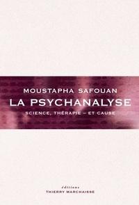 Moustapha Safouan - La psychanalyse - Science, thérapie - et cause.