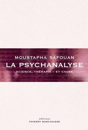 La psychanalyse. Science, thérapie - et cause