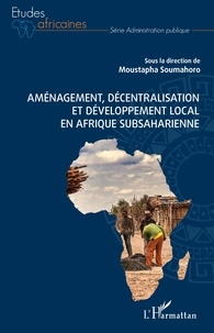 Moustapha Soumahoro - Aménagement, décentralisation et développement local en Afrique subsaharienne.