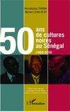 Moustapha Tamba et Myriam-Odile Blin - 50 ans de cultures noires au Sénégal (1960-2010).