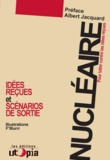 Mouvement Utopia et Albert Jacquard - Nucléaire - Pour lutter contre les idées reçues - Les scénarios de sortie.