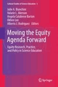 Julie A. Bianchini - Moving the Equity Agenda Forward - Equity Research, Practice, and Policy in Science Education.
