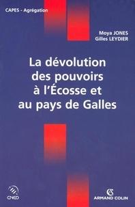 Moya Jones et Gilles Leydier - La dévolution des pouvoirs à l'Écosse et au pays de Galles.