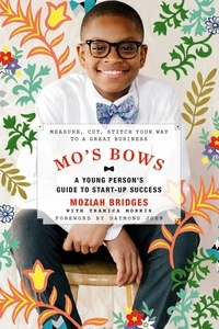 Moziah Bridges et Daymond John - Mo's Bows: A Young Person's Guide to Start-Up Success - Measure, Cut, Stitch Your Way to a Great Business.