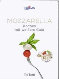 Mozzarella - Kochen mit weißem Gold.