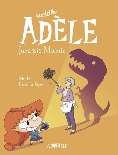 Mr Tan - Mortelle Adèle, Tome 16 - Jurassic Mamie.