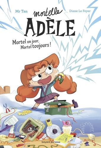 Roman Mortelle Adèle, Tome 01. Roman Mortelle Adèle : Mortel un jour, Mortel toujours